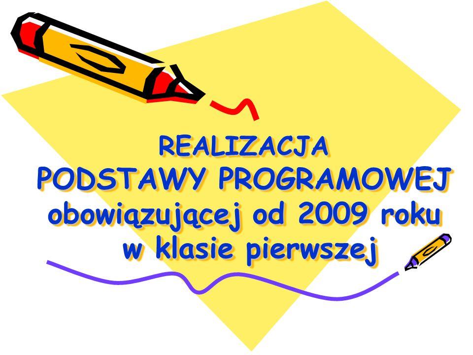 REALIZACJA PODSTAWY PROGRAMOWEJ obowiązującej od 2009 roku w klasie pierwszej