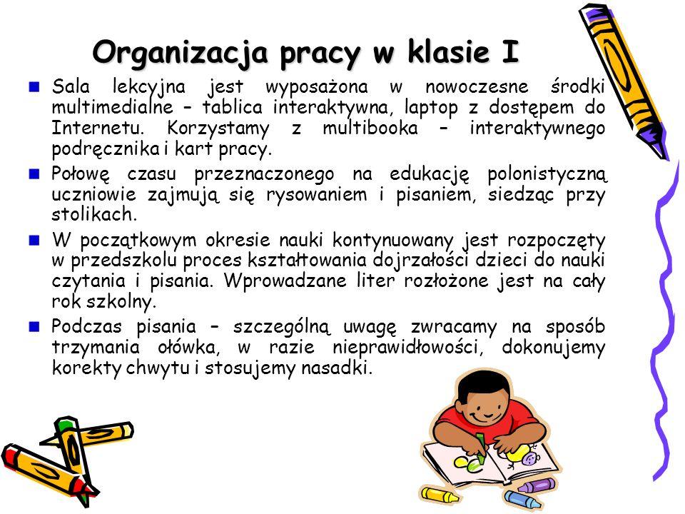Organizacja pracy w klasie I Sala lekcyjna jest wyposażona w nowoczesne środki multimedialne – tablica interaktywna, laptop z dostępem do Internetu. K