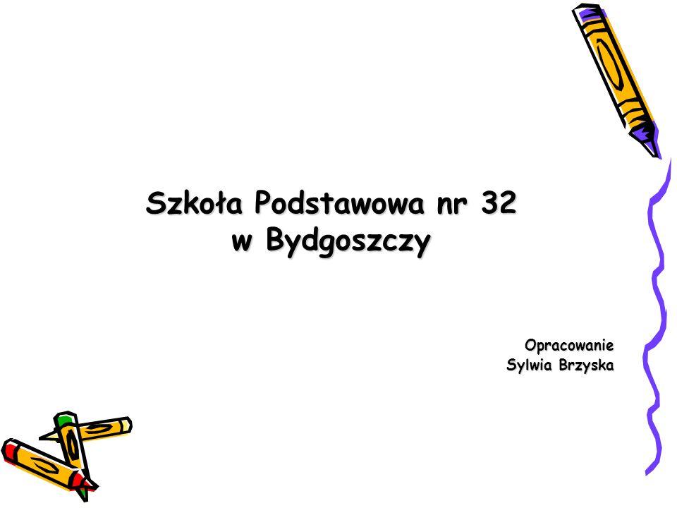 Szkoła Podstawowa nr 32 w Bydgoszczy Opracowanie Sylwia Brzyska