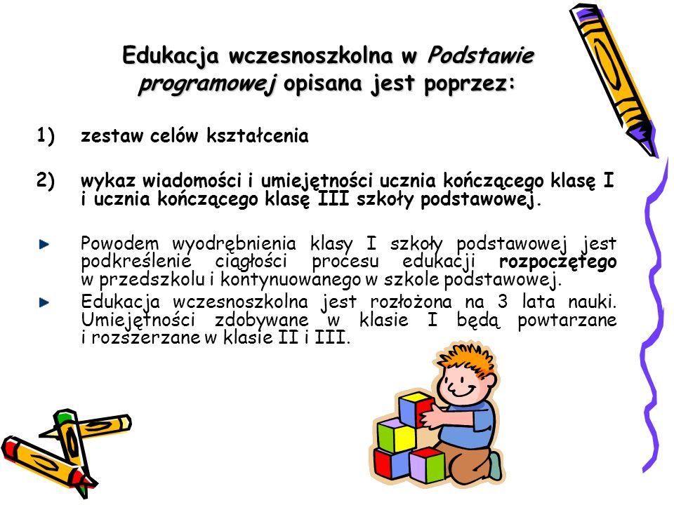 Edukacja wczesnoszkolna w Podstawie programowej opisana jest poprzez: 1)zestaw celów kształcenia 2)wykaz wiadomości i umiejętności ucznia kończącego k
