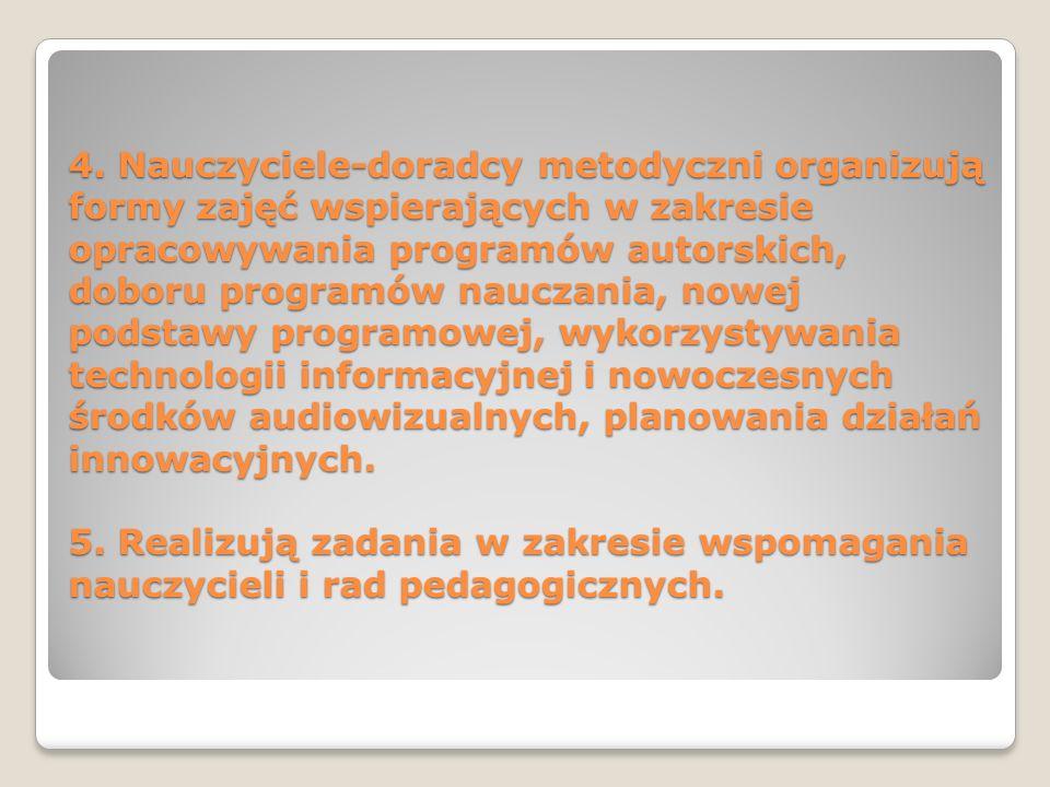 4. Nauczyciele-doradcy metodyczni organizują formy zajęć wspierających w zakresie opracowywania programów autorskich, doboru programów nauczania, nowe