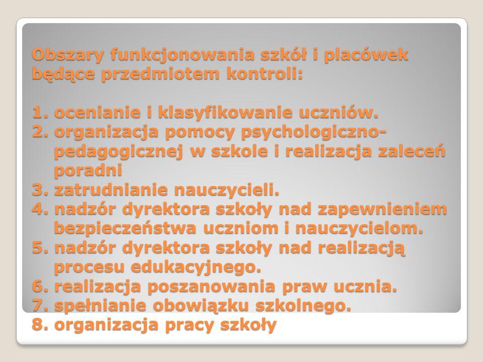 Obszary funkcjonowania szkół i placówek będące przedmiotem kontroli: 1. ocenianie i klasyfikowanie uczniów. 2. organizacja pomocy psychologiczno- peda