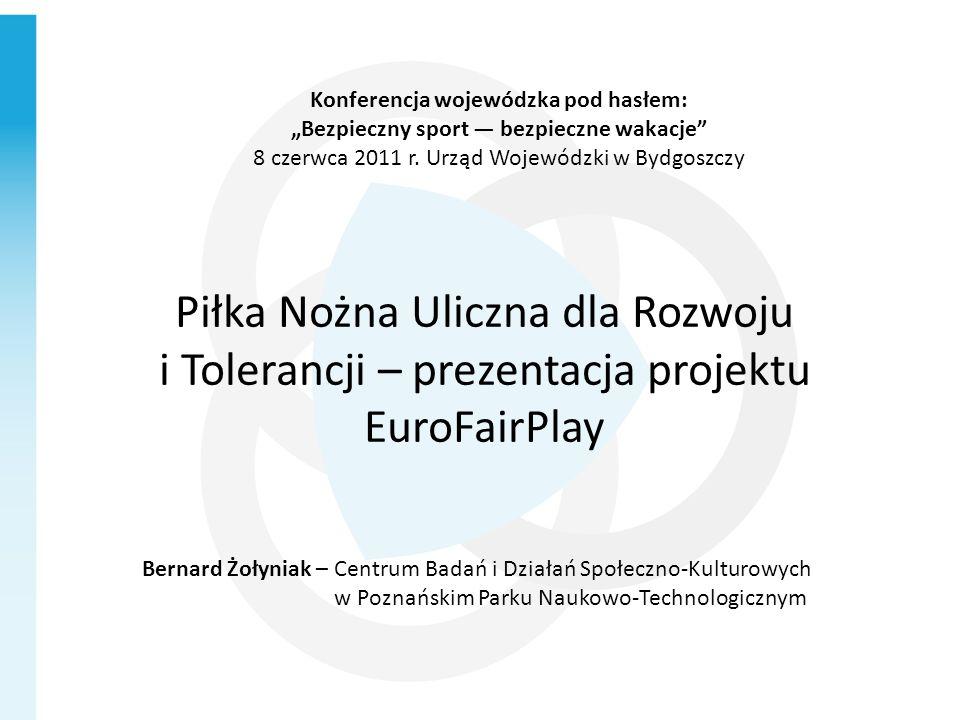 Piłka Nożna Uliczna dla Rozwoju i Tolerancji – prezentacja projektu EuroFairPlay Konferencja wojewódzka pod hasłem: Bezpieczny sport bezpieczne wakacj