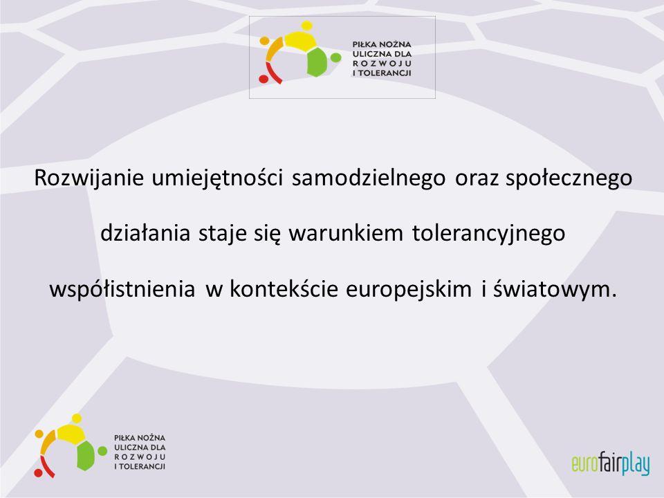 Rozwijanie umiejętności samodzielnego oraz społecznego działania staje się warunkiem tolerancyjnego współistnienia w kontekście europejskim i światowy