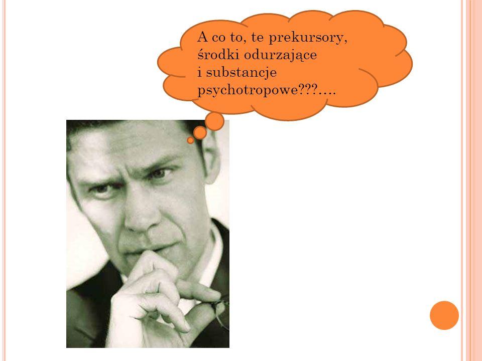 U STAWA O PRZECIWDZIAŁANIU NARKOMANII ( ART.4, PKT 16, 25, 26) prekursor - prekursor narkotykowy będący substancją sklasyfikowaną, o której mowa w art.