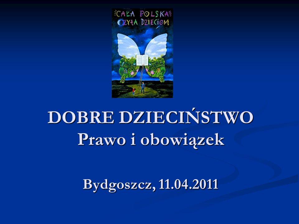 DOBRE DZIECIŃSTWO Prawo i obowiązek Bydgoszcz, 11.04.2011