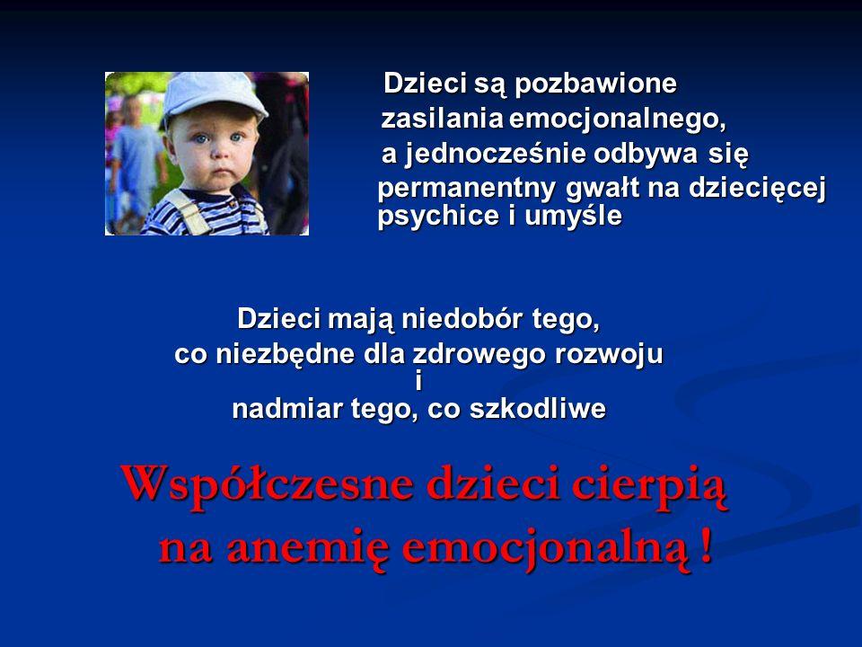 Dzieci są pozbawione Dzieci są pozbawione zasilania emocjonalnego, zasilania emocjonalnego, a jednocześnie odbywa się a jednocześnie odbywa się perman