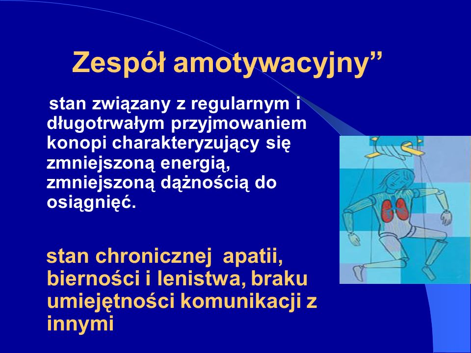 Zespół amotywacyjny stan związany z regularnym i długotrwałym przyjmowaniem konopi charakteryzujący się zmniejszoną energią, zmniejszoną dążnością do osiągnięć.