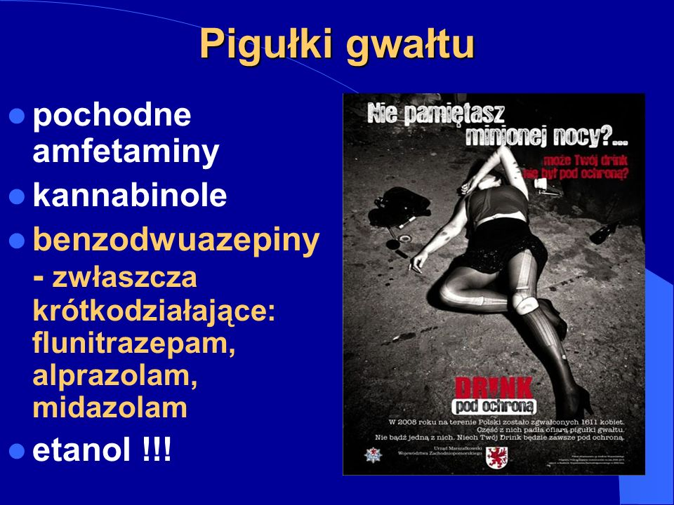 Pigułki gwałtu pochodne amfetaminy kannabinole benzodwuazepiny - zwłaszcza krótkodziałające: flunitrazepam, alprazolam, midazolam etanol !!!