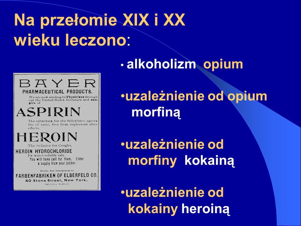 Na przełomie XIX i XX wieku leczono: alkoholizm opium uzależnienie od opium morfiną uzależnienie od morfiny kokainą uzależnienie od kokainy heroiną