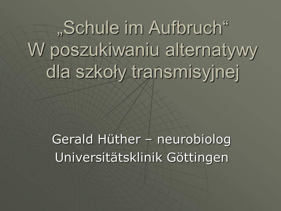 Schule im Aufbruch W poszukiwaniu alternatywy dla szkoły transmisyjnejSchule im Aufbruch W poszukiwaniu alternatywy dla szkoły transmisyjnej Gerald Hü