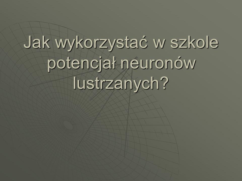Jak wykorzystać w szkole potencjał neuronów lustrzanych?