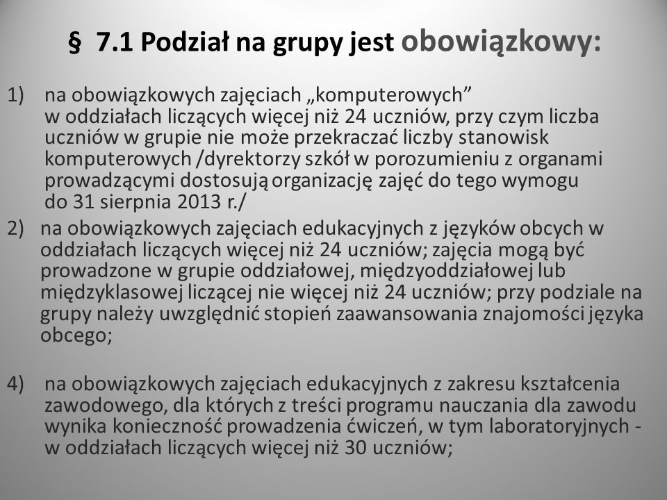 § 7.1 Podział na grupy jest obowiązkowy: 1)na obowiązkowych zajęciach komputerowych w oddziałach liczących więcej niż 24 uczniów, przy czym liczba ucz