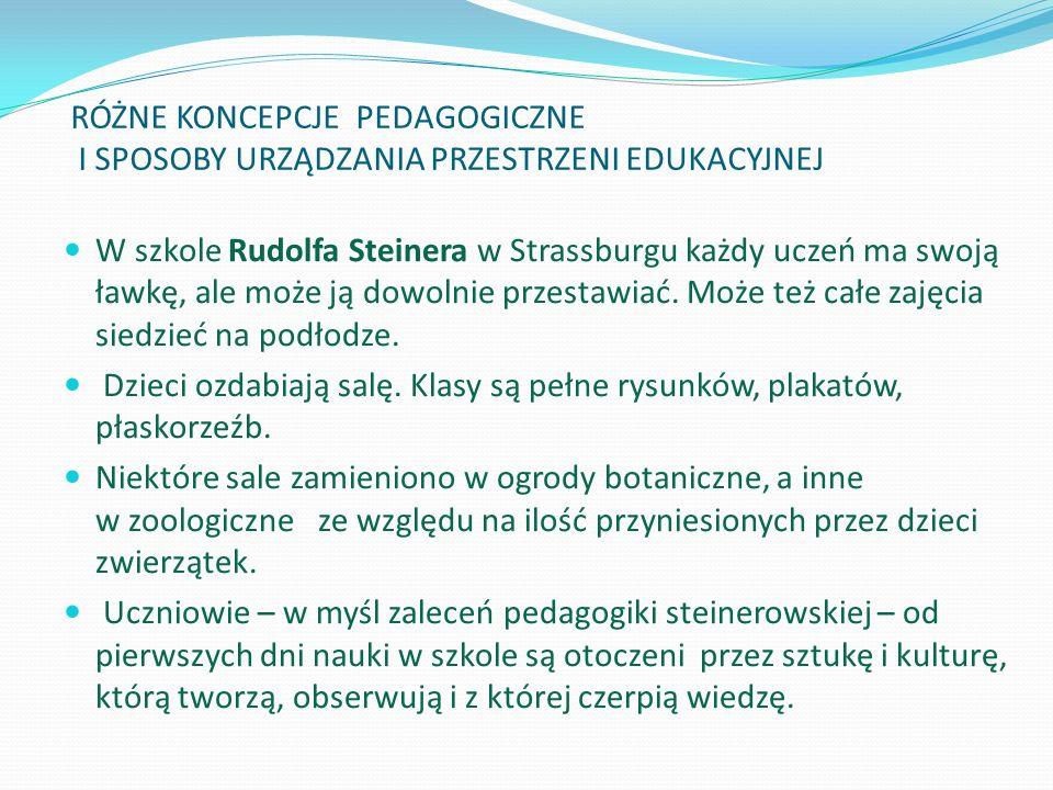 RÓŻNE KONCEPCJE PEDAGOGICZNE I SPOSOBY URZĄDZANIA PRZESTRZENI EDUKACYJNEJ W szkole Rudolfa Steinera w Strassburgu każdy uczeń ma swoją ławkę, ale może ją dowolnie przestawiać.