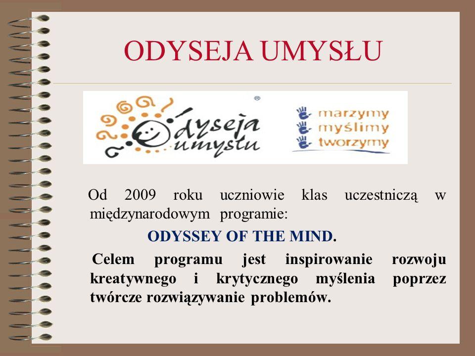 ODYSEJA UMYSŁU Od 2009 roku uczniowie klas uczestniczą w międzynarodowym programie: ODYSSEY OF THE MIND. Celem programu jest inspirowanie rozwoju krea