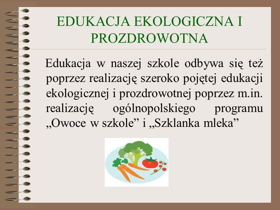 EDUKACJA EKOLOGICZNA I PROZDROWOTNA Edukacja w naszej szkole odbywa się też poprzez realizację szeroko pojętej edukacji ekologicznej i prozdrowotnej p