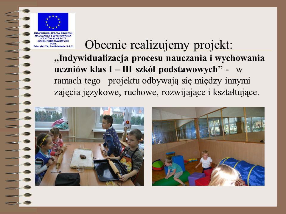 Obecnie realizujemy projekt: Indywidualizacja procesu nauczania i wychowania uczniów klas I – III szkół podstawowych - w ramach tego projektu odbywają