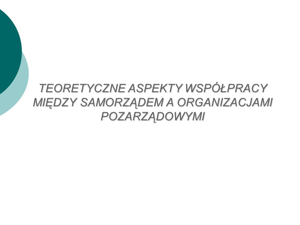 ORGANIZACJE POZARZĄDOWE W TEORIACH EKONOMICZNYCH Teoria zawodności rynku oraz teoria zawodności państwa Organizacje pozarządowe: między państwem a rynkiem Organizacje pozarządowe jako instytucje uzupełniające ale nie alternatywne Organizacje pozarządowe jako czynniki zmniejszający zawodność państwa