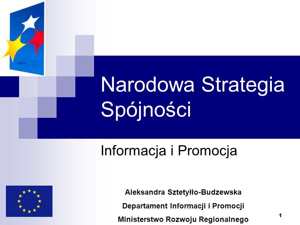 1 Narodowa Strategia Spójności Informacja i Promocja Aleksandra Sztetyłło-Budzewska Departament Informacji i Promocji Ministerstwo Rozwoju Regionalneg