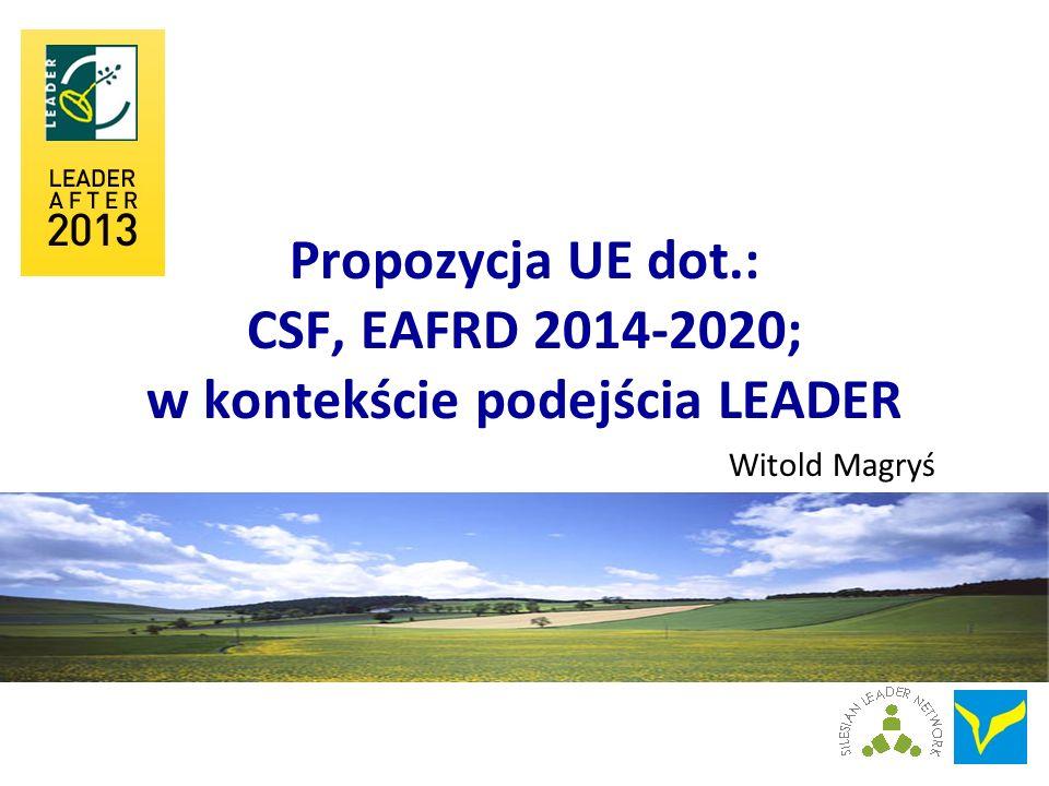 Propozycja UE dot.: CSF, EAFRD 2014-2020; w kontekście podejścia LEADER Witold Magryś