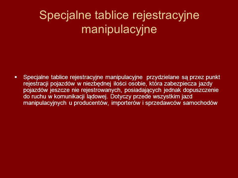 Specjalne tablice rejestracyjne manipulacyjne Specjalne tablice rejestracyjne manipulacyjne przydzielane są przez punkt rejestracji pojazdów w niezbęd