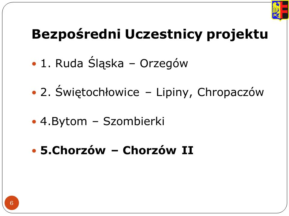 Bezpośredni Uczestnicy projektu 6 1. Ruda Śląska – Orzegów 2.