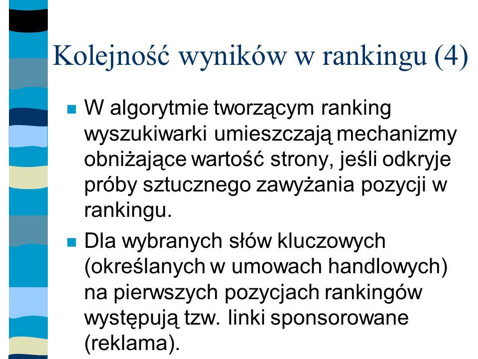 Kolejność wyników w rankingu (4) W algorytmie tworzącym ranking wyszukiwarki umieszczają mechanizmy obniżające wartość strony, jeśli odkryje próby sztucznego zawyżania pozycji w rankingu.