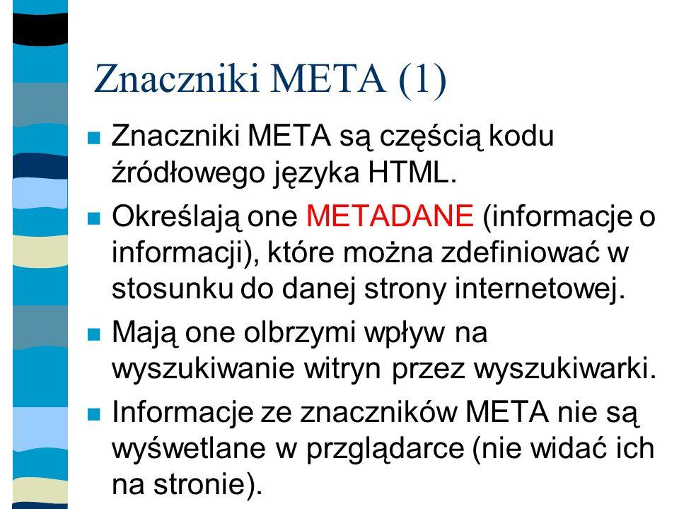 Znaczniki META (1) Znaczniki META są częścią kodu źródłowego języka HTML.