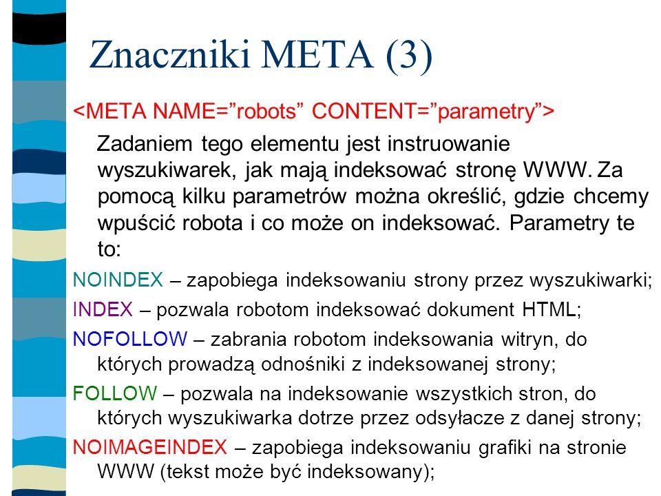 Znaczniki META (3) Zadaniem tego elementu jest instruowanie wyszukiwarek, jak mają indeksować stronę WWW.