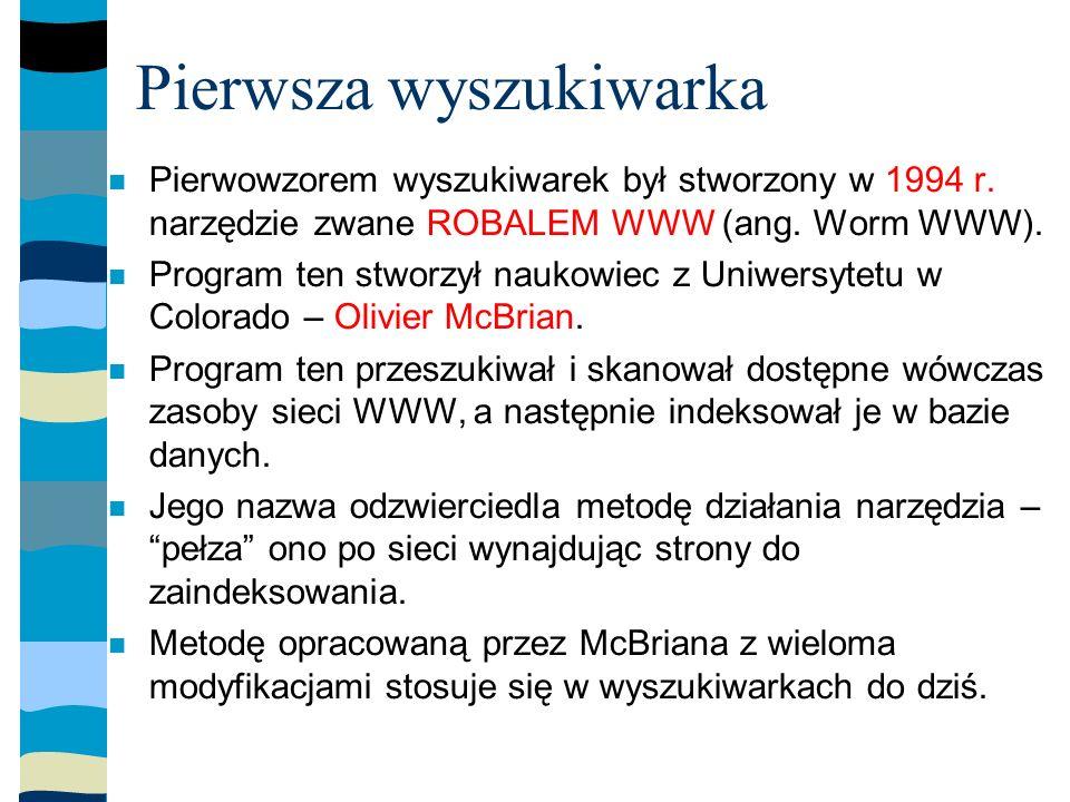 Pierwsza wyszukiwarka Pierwowzorem wyszukiwarek był stworzony w 1994 r.