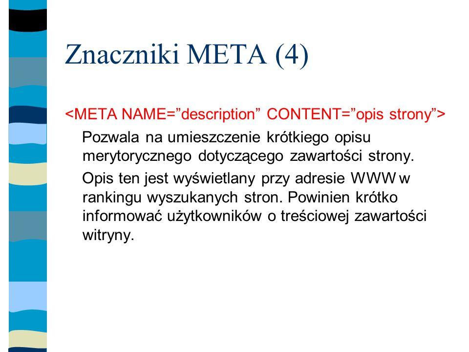 Znaczniki META (4) Pozwala na umieszczenie krótkiego opisu merytorycznego dotyczącego zawartości strony.