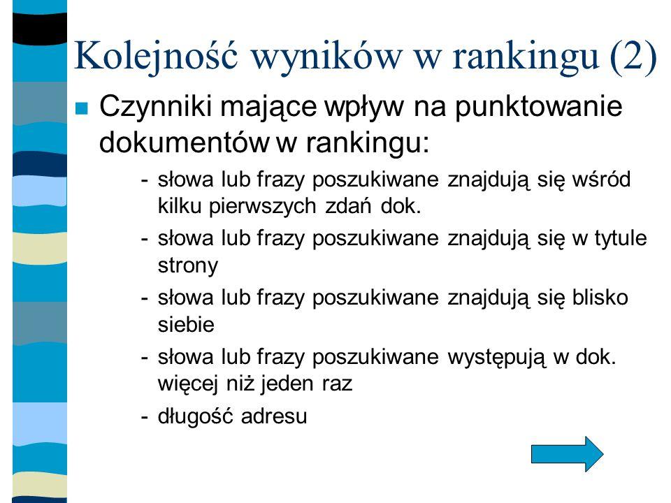 Kolejność wyników w rankingu (2) Czynniki mające wpływ na punktowanie dokumentów w rankingu: -słowa lub frazy poszukiwane znajdują się wśród kilku pierwszych zdań dok.