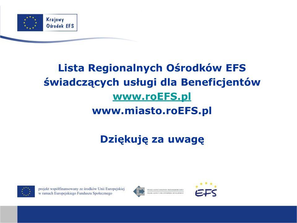Lista Regionalnych Ośrodków EFS świadczących usługi dla Beneficjentów www.roEFS.pl www.miasto.roEFS.pl Dziękuję za uwagę