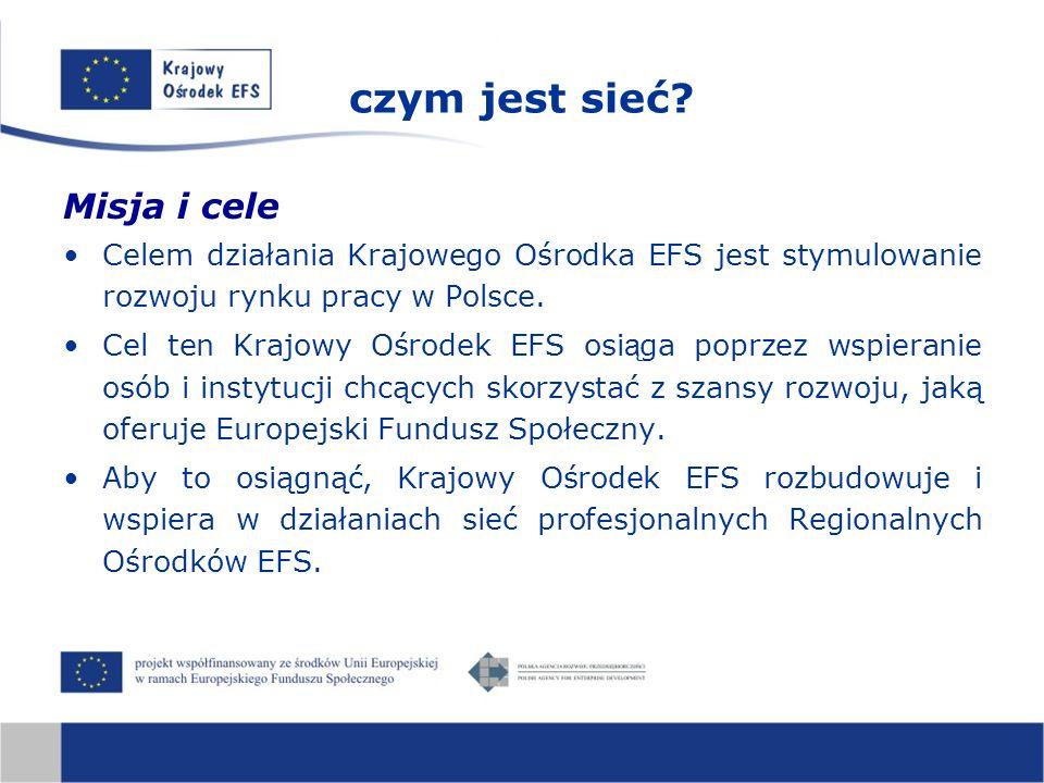 czym jest sieć? Misja i cele Celem działania Krajowego Ośrodka EFS jest stymulowanie rozwoju rynku pracy w Polsce. Cel ten Krajowy Ośrodek EFS osi ą g