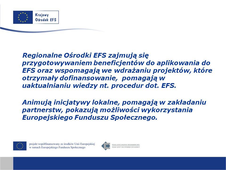 Regionalne Ośrodki EFS zajmują się przygotowywaniem beneficjentów do aplikowania do EFS oraz wspomagają we wdrażaniu projektów, które otrzymały dofinansowanie, pomagają w uaktualnianiu wiedzy nt.