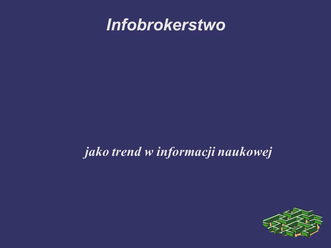 Infobrokering specjalistyczny Broker informacji może wyspecjalizować się w wyszukiwaniu informacji w określonej branży.