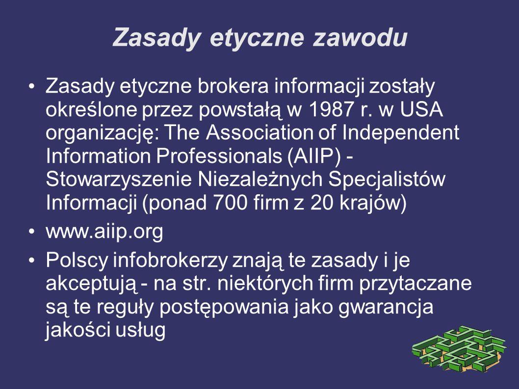 Zasady etyczne zawodu Zasady etyczne brokera informacji zostały określone przez powstałą w 1987 r. w USA organizację: The Association of Independent I