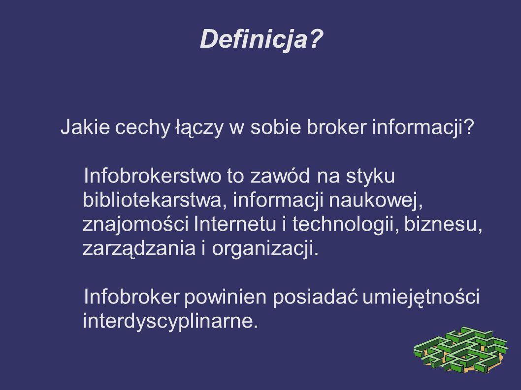 Definicja? Jakie cechy łączy w sobie broker informacji? Infobrokerstwo to zawód na styku bibliotekarstwa, informacji naukowej, znajomości Internetu i