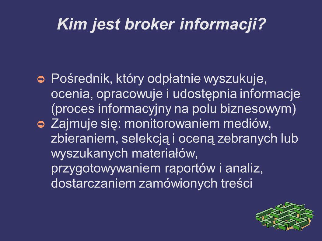 Kim jest broker informacji? Pośrednik, który odpłatnie wyszukuje, ocenia, opracowuje i udostępnia informacje (proces informacyjny na polu biznesowym)