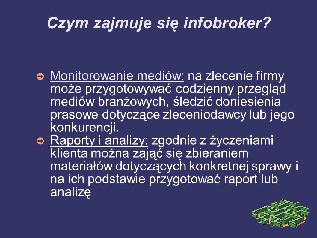 Czym zajmuje się infobroker? Monitorowanie mediów: na zlecenie firmy może przygotowywać codzienny przegląd mediów branżowych, śledzić doniesienia pras