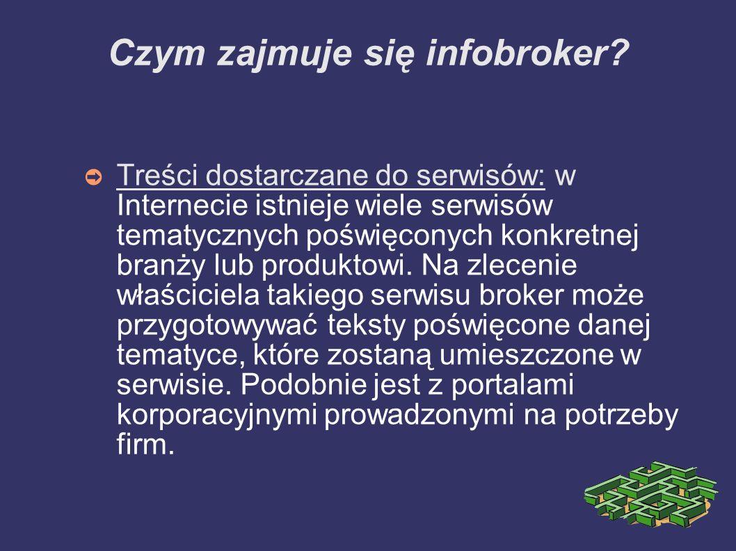 Czym zajmuje się infobroker? Treści dostarczane do serwisów: w Internecie istnieje wiele serwisów tematycznych poświęconych konkretnej branży lub prod