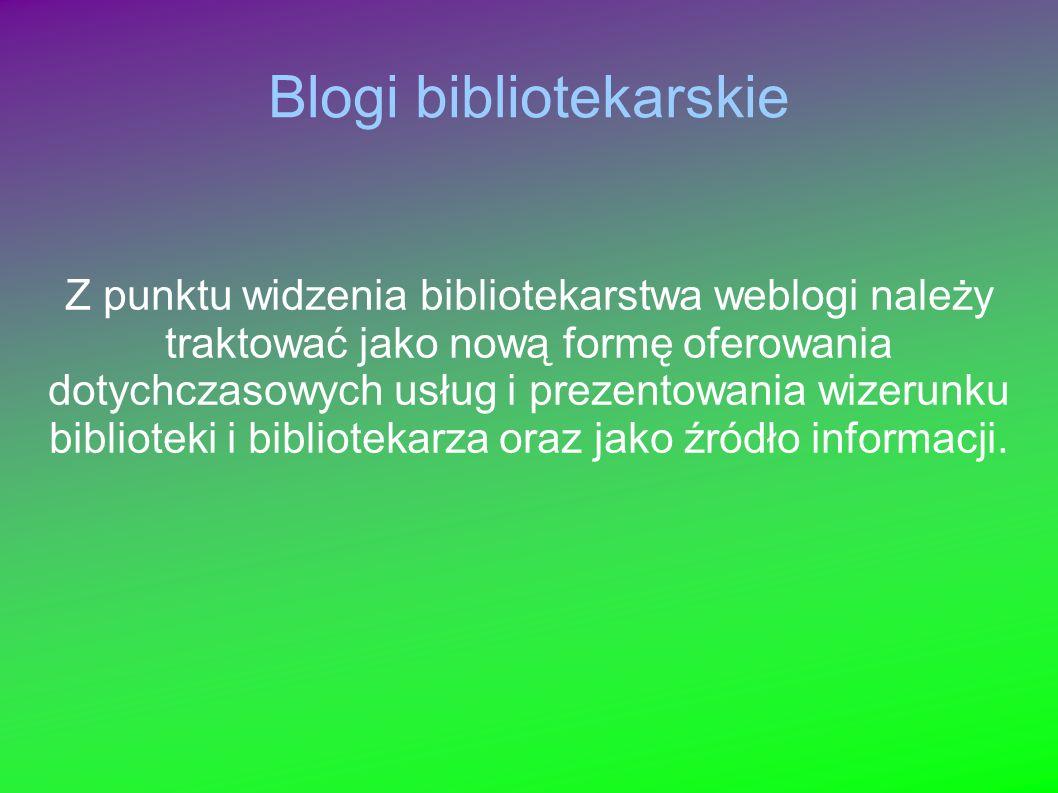 Blogi bibliotekarskie Z punktu widzenia bibliotekarstwa weblogi należy traktować jako nową formę oferowania dotychczasowych usług i prezentowania wize