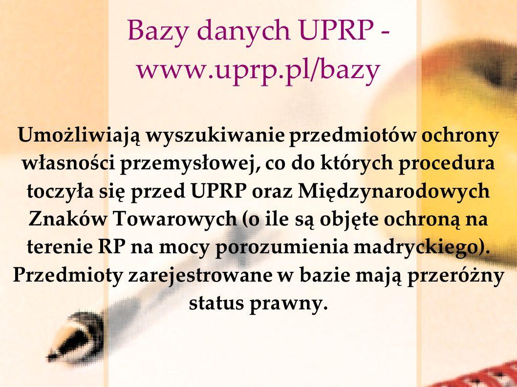Bazy danych UPRP - www.uprp.pl/bazy Umożliwiają wyszukiwanie przedmiotów ochrony własności przemysłowej, co do których procedura toczyła się przed UPR
