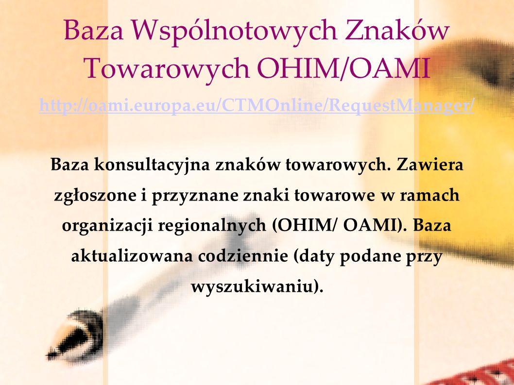 Baza Wspólnotowych Znaków Towarowych OHIM/OAMI http://oami.europa.eu/CTMOnline/RequestManager/ Baza konsultacyjna znaków towarowych. Zawiera zgłoszone