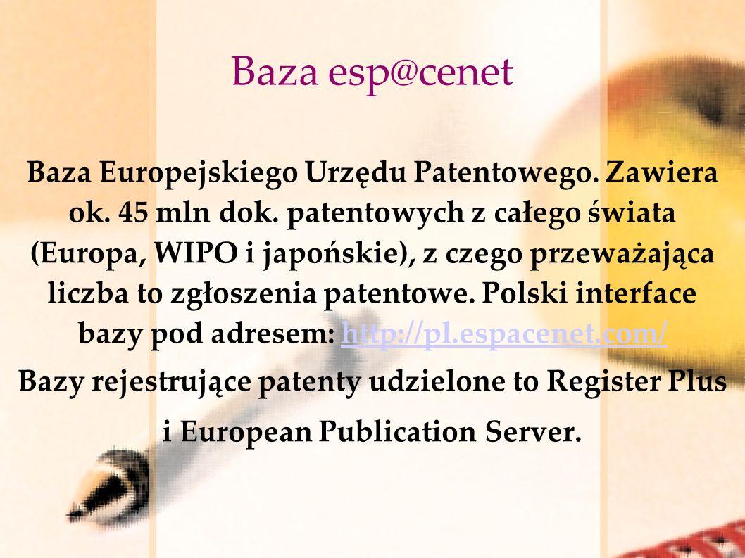 Baza esp@cenet Baza Europejskiego Urzędu Patentowego. Zawiera ok. 45 mln dok. patentowych z całego świata (Europa, WIPO i japońskie), z czego przeważa