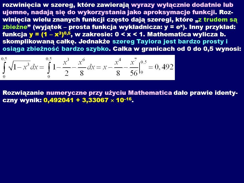 rozwinięcia w szereg, które zawierają wyrazy wyłącznie dodatnie lub ujemne, nadają się do wykorzystania jako aproksymacje funkcji. Roz- winięcia wielu