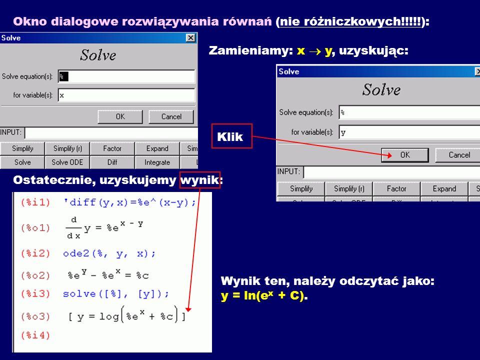 Okno dialogowe rozwiązywania równań (nie różniczkowych!!!!!): Zamieniamy: x y, uzyskując: Klik Ostatecznie, uzyskujemy wynik: Wynik ten, należy odczyt