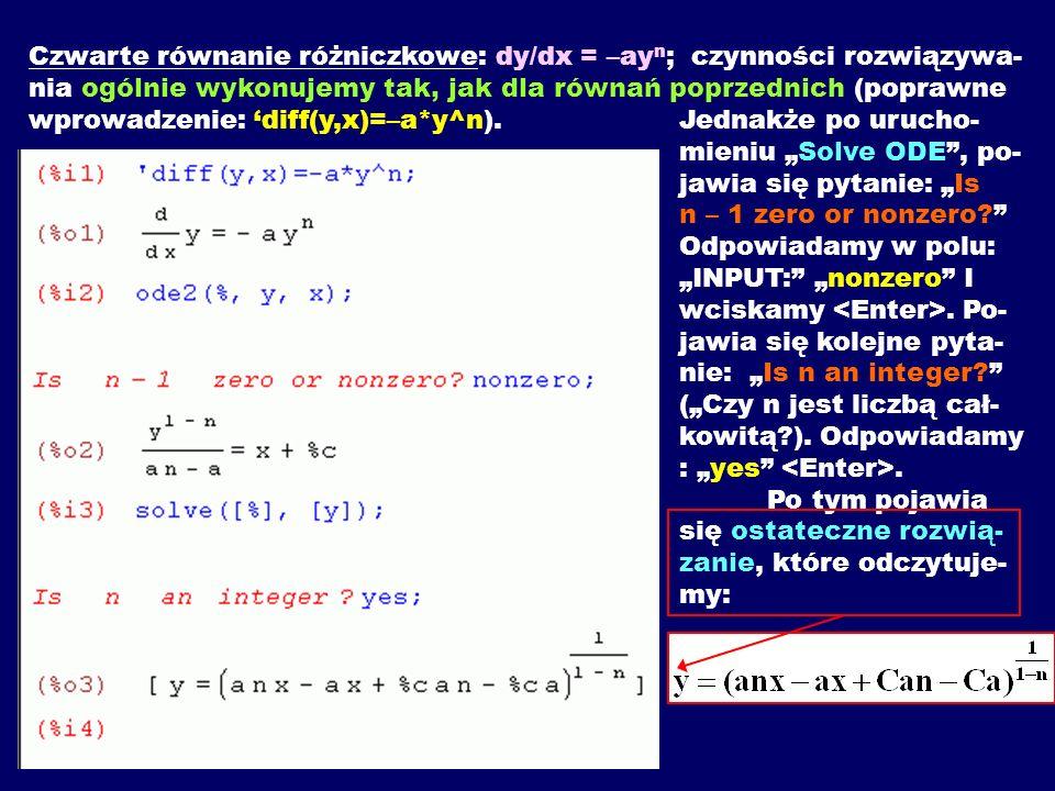 Czwarte równanie różniczkowe: dy/dx = –ay n ; czynności rozwiązywa- nia ogólnie wykonujemy tak, jak dla równań poprzednich (poprawne wprowadzenie: dif