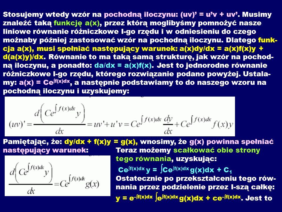 Stosujemy wtedy wzór na pochodną iloczynu: (uv) = uv + uv. Musimy znaleźć taką funkcję a(x), przez którą moglibyśmy pomnożyć nasze liniowe równanie ró