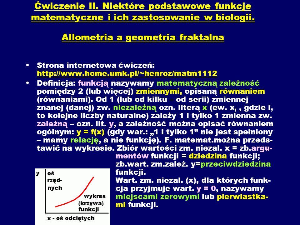 Ćwiczenie II. Niektóre podstawowe funkcje matematyczne i ich zastosowanie w biologii. Allometria a geometria fraktalna Strona internetowa ćwiczeń: htt
